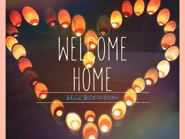 blue but white『Welcome Home』